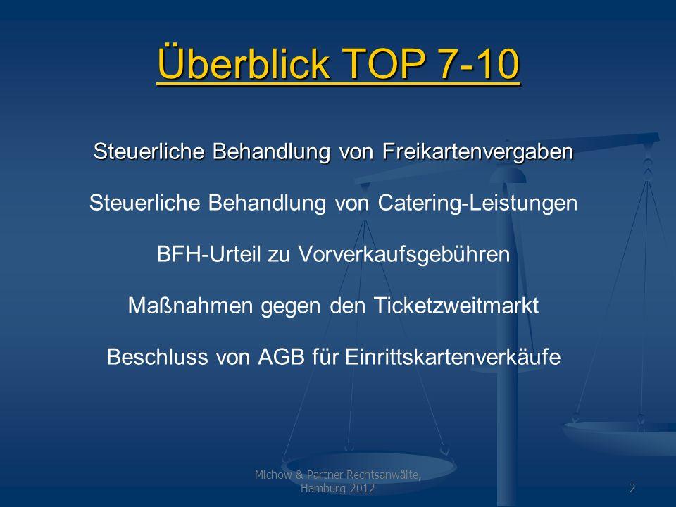 Michow & Partner Rechtsanwälte, Hamburg 20122 Überblick TOP 7-10 Steuerliche Behandlung von Freikartenvergaben Steuerliche Behandlung von Catering-Lei