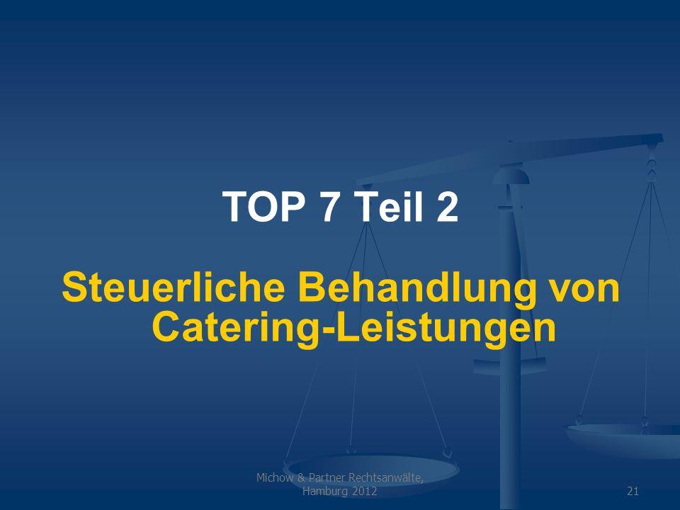 Michow & Partner Rechtsanwälte, Hamburg 201221 TOP 7 Teil 2 Steuerliche Behandlung von Catering-Leistungen
