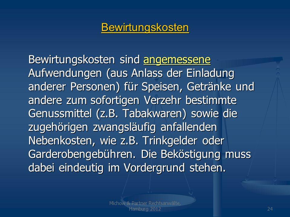 Michow & Partner Rechtsanwälte, Hamburg 201224 Bewirtungskosten Bewirtungskosten sind angemessene Aufwendungen (aus Anlass der Einladung anderer Perso