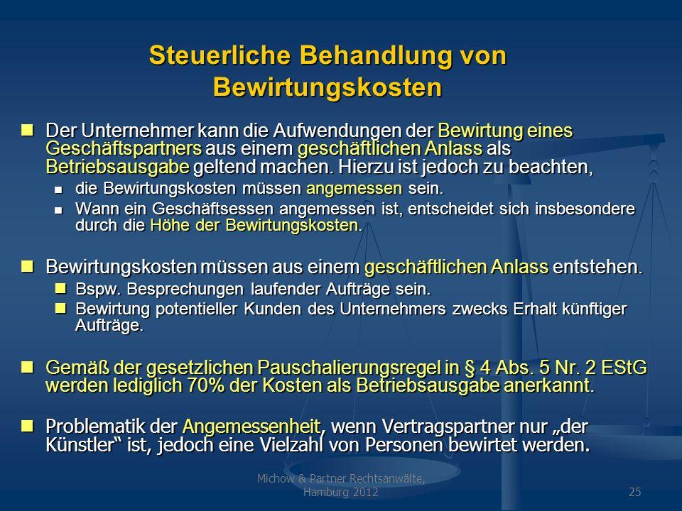 Michow & Partner Rechtsanwälte, Hamburg 201225 Steuerliche Behandlung von Bewirtungskosten Der Unternehmer kann die Aufwendungen der Bewirtung eines G