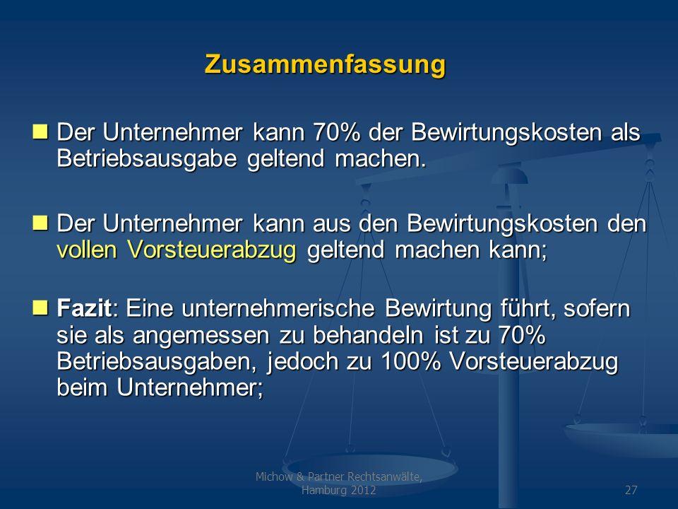 Michow & Partner Rechtsanwälte, Hamburg 201227 Zusammenfassung Der Unternehmer kann 70% der Bewirtungskosten als Betriebsausgabe geltend machen. Der U