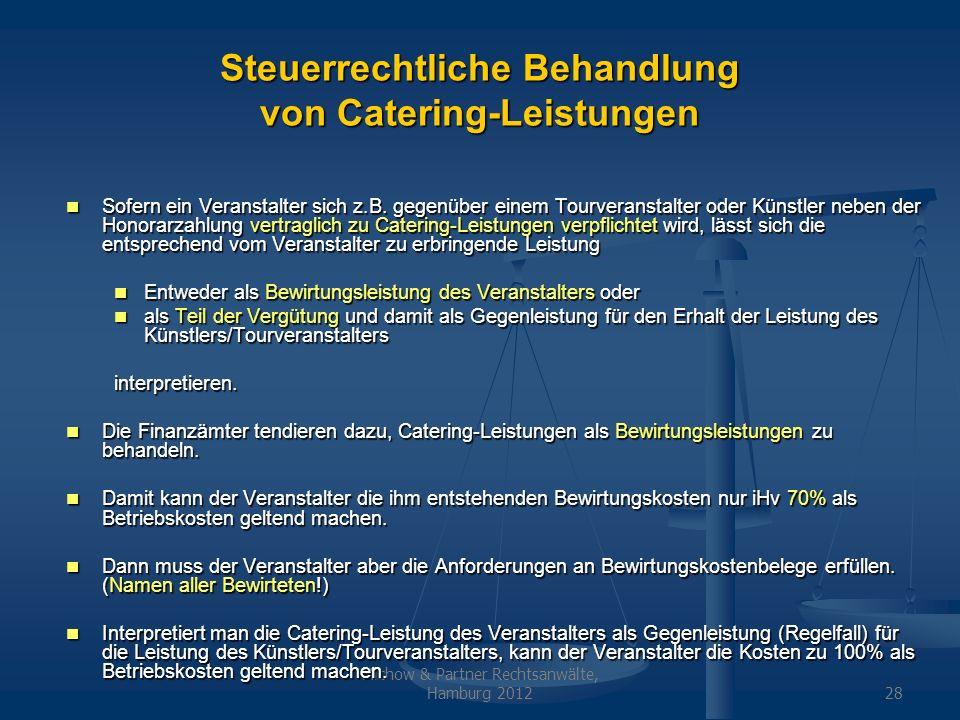 Michow & Partner Rechtsanwälte, Hamburg 201228 Steuerrechtliche Behandlung von Catering-Leistungen Sofern ein Veranstalter sich z.B. gegenüber einem T
