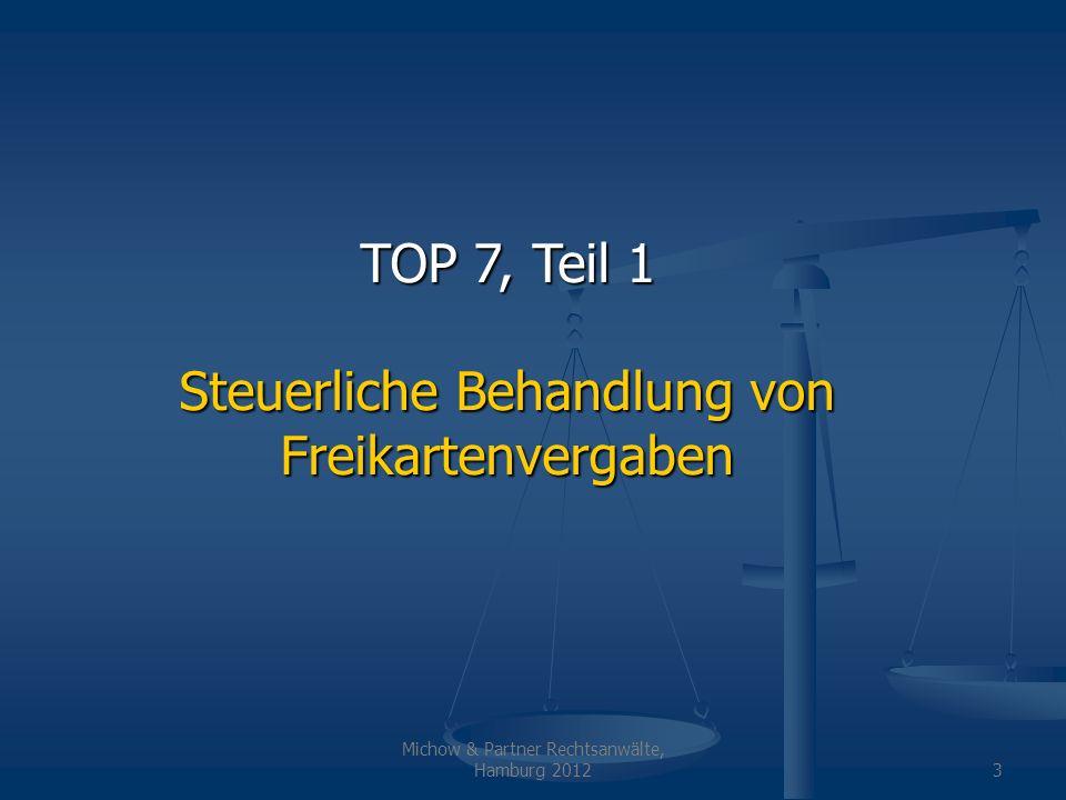 Michow & Partner Rechtsanwälte, Hamburg 20123 TOP 7, Teil 1 Steuerliche Behandlung von Freikartenvergaben