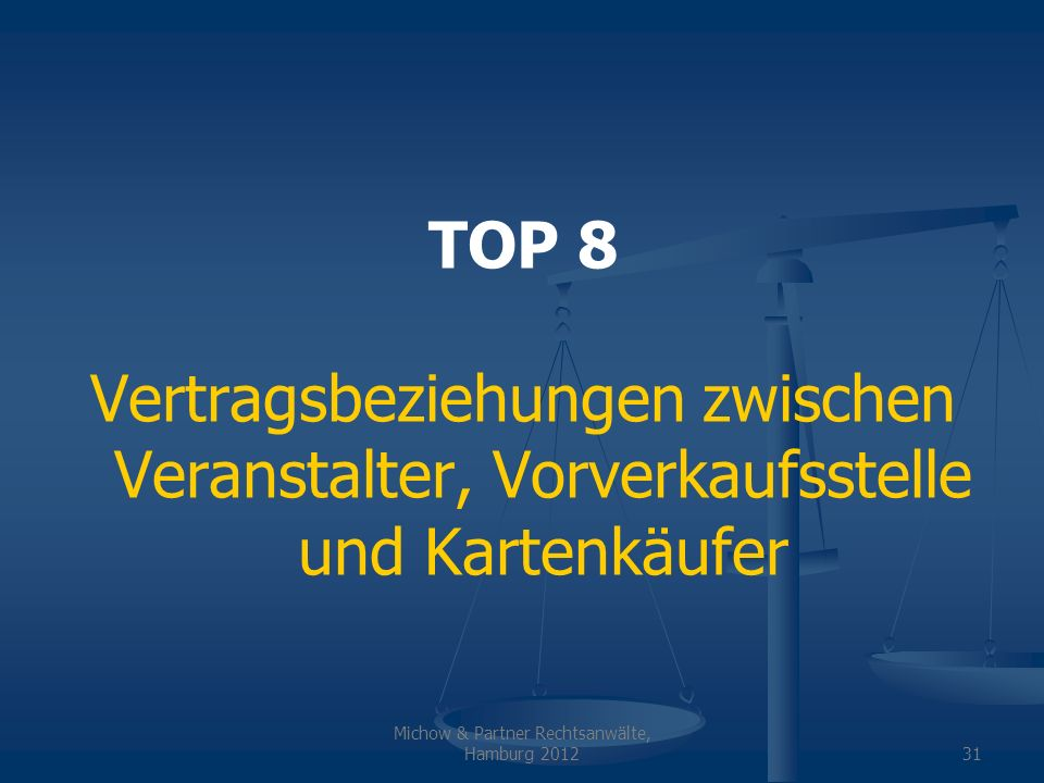 Michow & Partner Rechtsanwälte, Hamburg 201231 TOP 8 Vertragsbeziehungen zwischen Veranstalter, Vorverkaufsstelle und Kartenkäufer