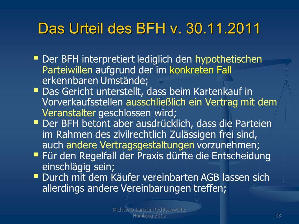 Michow & Partner Rechtsanwälte, Hamburg 201233 Das Urteil des BFH v. 30.11.2011 Der BFH interpretiert lediglich den hypothetischen Parteiwillen aufgru
