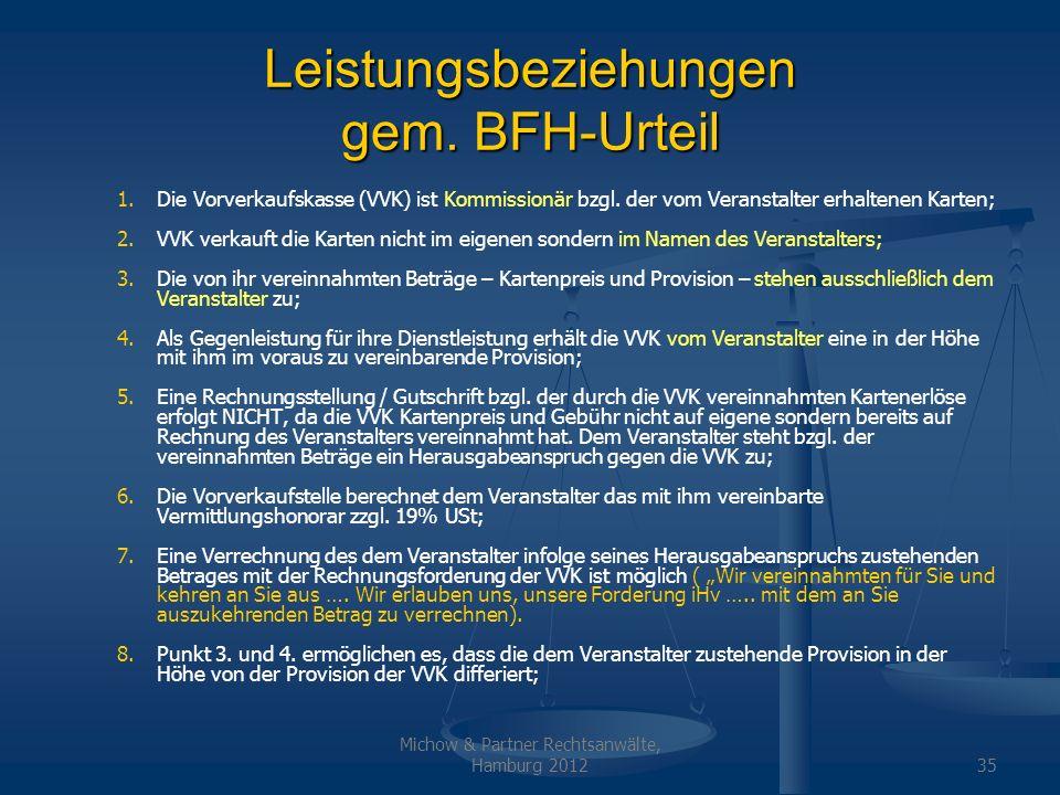 Michow & Partner Rechtsanwälte, Hamburg 201235 Leistungsbeziehungen gem. BFH-Urteil 1. 1.Die Vorverkaufskasse (VVK) ist Kommissionär bzgl. der vom Ver