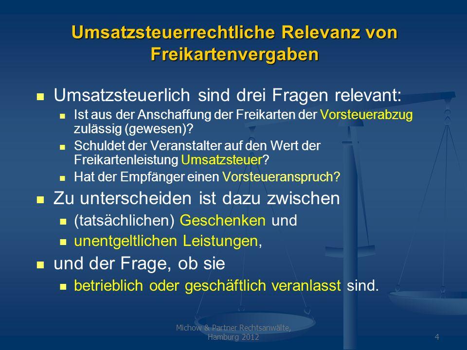 Michow & Partner Rechtsanwälte, Hamburg 20124 Umsatzsteuerrechtliche Relevanz von Freikartenvergaben Umsatzsteuerlich sind drei Fragen relevant: Ist a