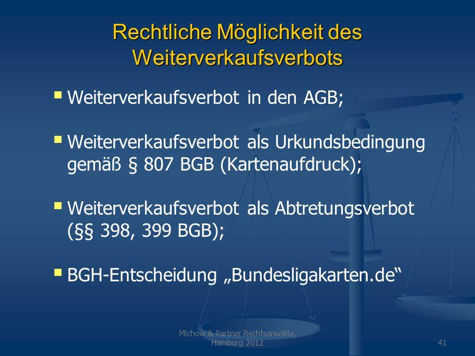 Michow & Partner Rechtsanwälte, Hamburg 201241 Rechtliche Möglichkeit des Weiterverkaufsverbots Weiterverkaufsverbot in den AGB; Weiterverkaufsverbot