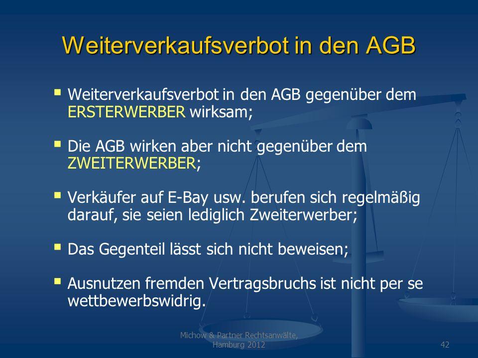 Michow & Partner Rechtsanwälte, Hamburg 201242 Weiterverkaufsverbot in den AGB Weiterverkaufsverbot in den AGB gegenüber dem ERSTERWERBER wirksam; Die