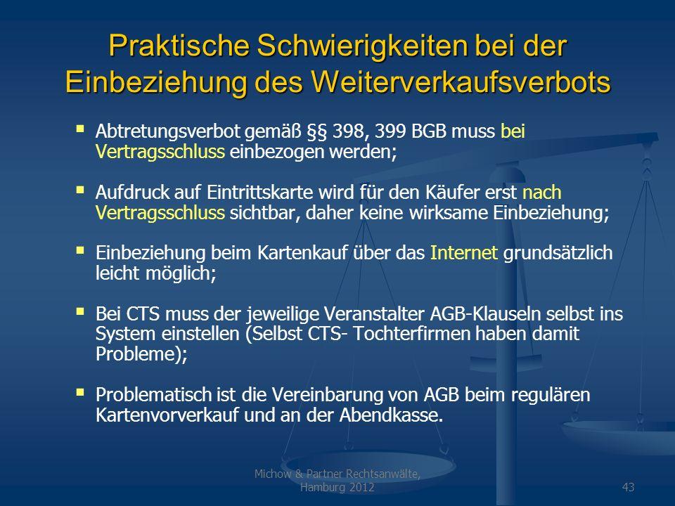 Michow & Partner Rechtsanwälte, Hamburg 201243 Praktische Schwierigkeiten bei der Einbeziehung des Weiterverkaufsverbots Abtretungsverbot gemäß §§ 398