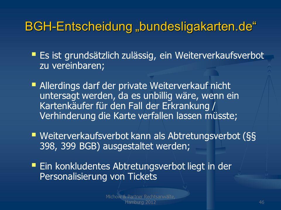 Michow & Partner Rechtsanwälte, Hamburg 201246 BGH-Entscheidung bundesligakarten.de Es ist grundsätzlich zulässig, ein Weiterverkaufsverbot zu vereinb