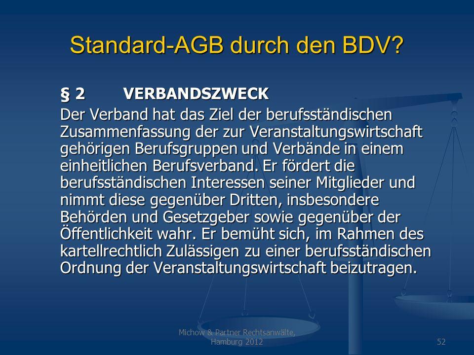 Michow & Partner Rechtsanwälte, Hamburg 201252 Standard-AGB durch den BDV? § 2VERBANDSZWECK Der Verband hat das Ziel der berufsständischen Zusammenfas