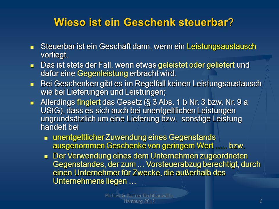 Michow & Partner Rechtsanwälte, Hamburg 20126 Wieso ist ein Geschenk steuerbar? Steuerbar ist ein Geschäft dann, wenn ein Leistungsaustausch vorliegt.