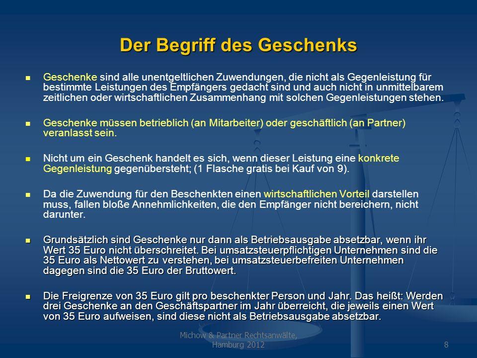 Michow & Partner Rechtsanwälte, Hamburg 20128 Der Begriff des Geschenks Geschenke sind alle unentgeltlichen Zuwendungen, die nicht als Gegenleistung f