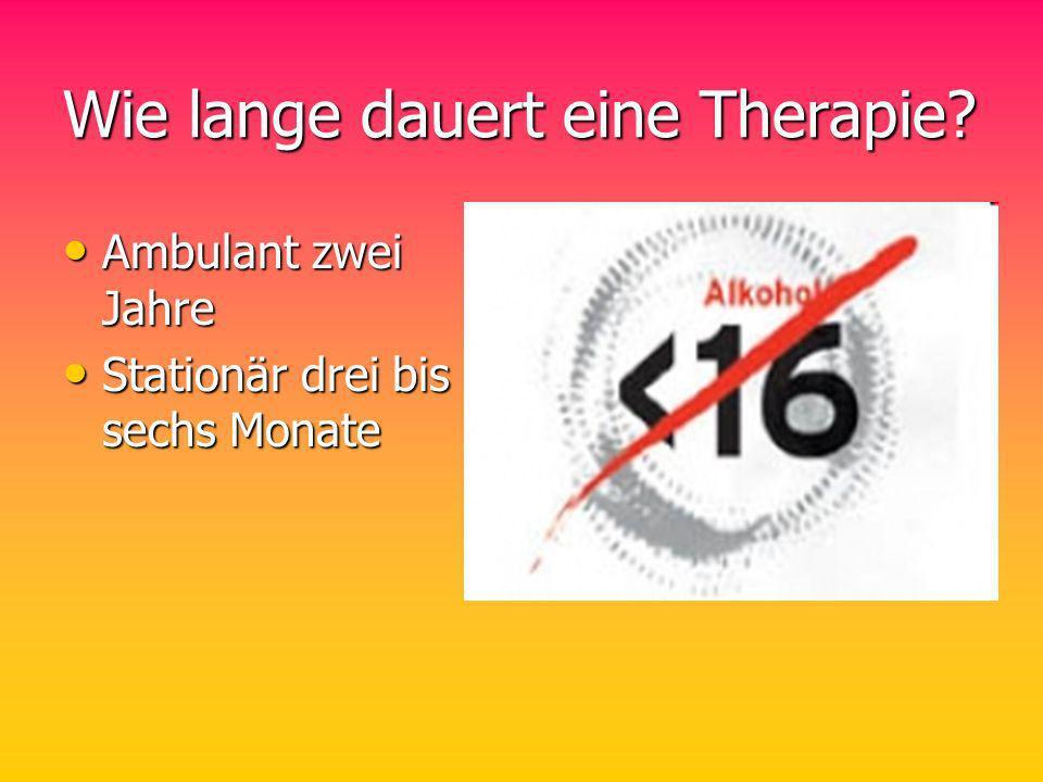 Wie lange dauert eine Therapie? Ambulant zwei Jahre Ambulant zwei Jahre Stationär drei bis sechs Monate Stationär drei bis sechs Monate