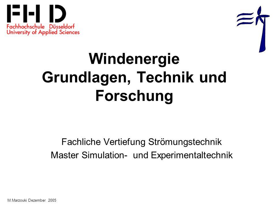 Windenergie Grundlagen, Technik und Forschung Fachliche Vertiefung Strömungstechnik Master Simulation- und Experimentaltechnik M.Marzouki Dezember 200