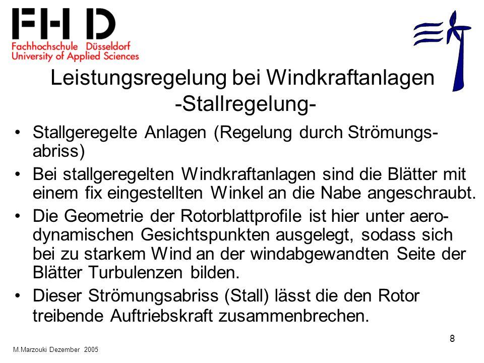 8 Leistungsregelung bei Windkraftanlagen -Stallregelung- Stallgeregelte Anlagen (Regelung durch Strömungs- abriss) Bei stallgeregelten Windkraftanlage