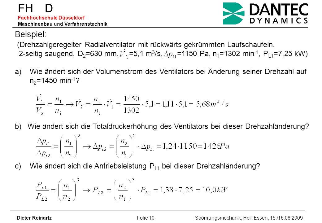 FH D Fachhochschule Düsseldorf Maschinenbau und Verfahrenstechnik Dieter Reinartz Folie 10 Strömungsmechanik, HdT Essen, 15./16.06.2009 Beispiel: (Dre
