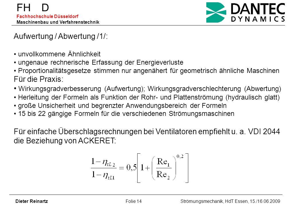 FH D Fachhochschule Düsseldorf Maschinenbau und Verfahrenstechnik Dieter Reinartz Folie 14 Strömungsmechanik, HdT Essen, 15./16.06.2009 Aufwertung / A