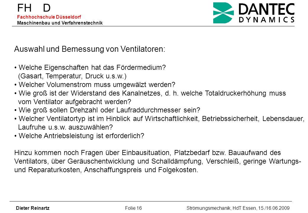 FH D Fachhochschule Düsseldorf Maschinenbau und Verfahrenstechnik Dieter Reinartz Folie 16 Strömungsmechanik, HdT Essen, 15./16.06.2009 Auswahl und Be
