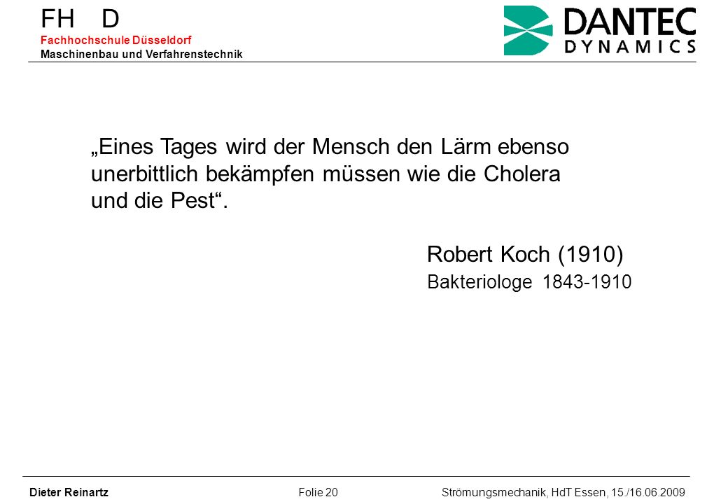 FH D Fachhochschule Düsseldorf Maschinenbau und Verfahrenstechnik Dieter Reinartz Folie 20 Strömungsmechanik, HdT Essen, 15./16.06.2009 Eines Tages wi