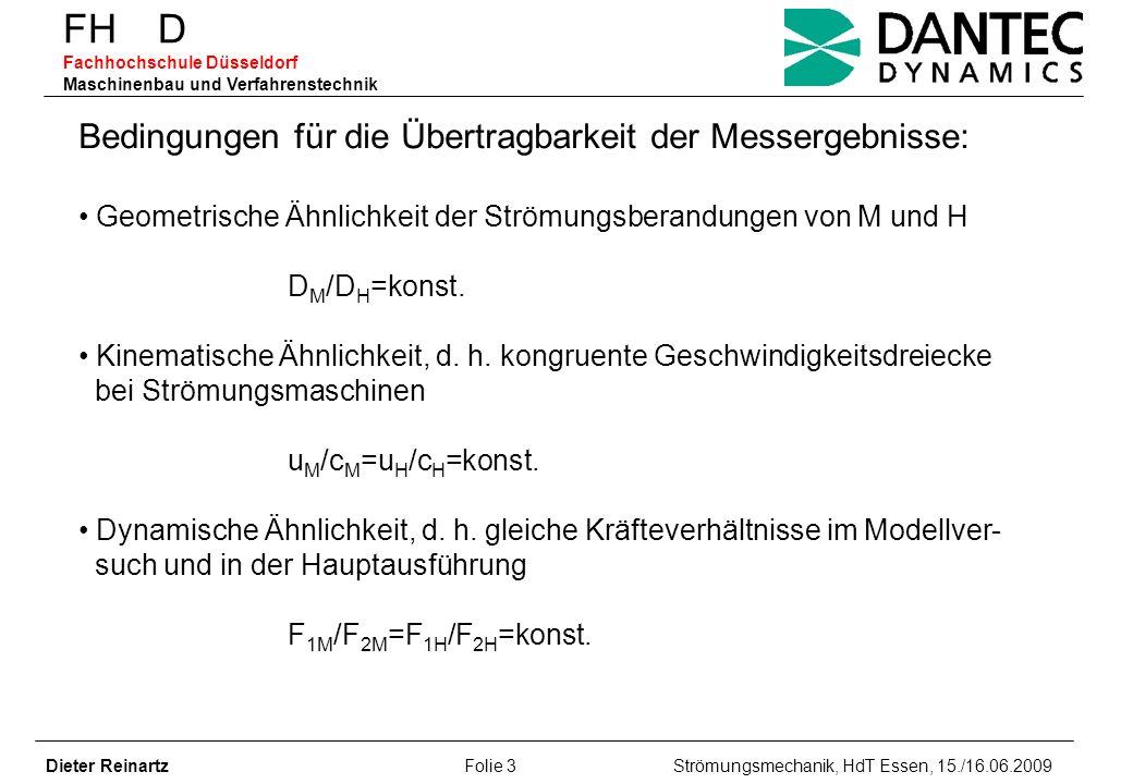 FH D Fachhochschule Düsseldorf Maschinenbau und Verfahrenstechnik Dieter Reinartz Folie 3 Strömungsmechanik, HdT Essen, 15./16.06.2009 Bedingungen für