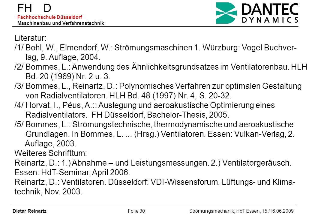FH D Fachhochschule Düsseldorf Maschinenbau und Verfahrenstechnik Dieter Reinartz Folie 30 Strömungsmechanik, HdT Essen, 15./16.06.2009 Literatur: /1/