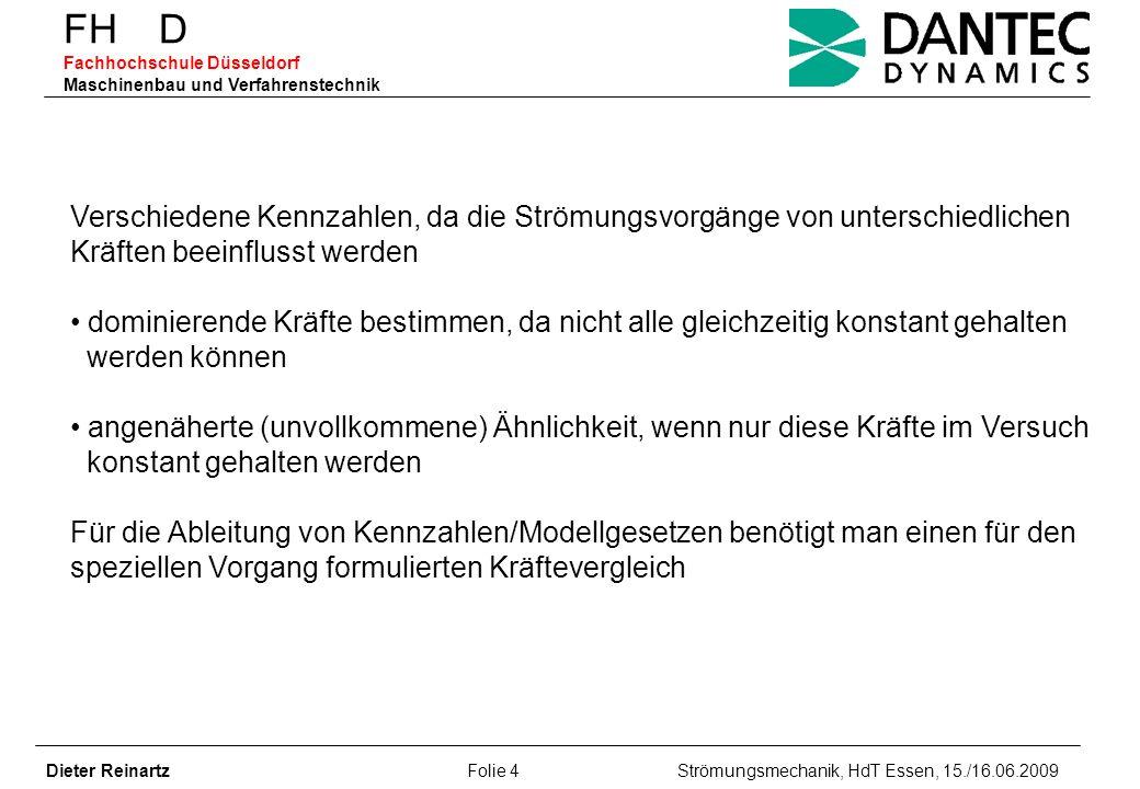 FH D Fachhochschule Düsseldorf Maschinenbau und Verfahrenstechnik Dieter Reinartz Folie 4 Strömungsmechanik, HdT Essen, 15./16.06.2009 Verschiedene Ke