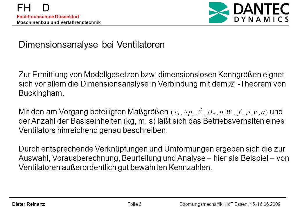 FH D Fachhochschule Düsseldorf Maschinenbau und Verfahrenstechnik Dieter Reinartz Folie 6 Strömungsmechanik, HdT Essen, 15./16.06.2009 Zur Ermittlung