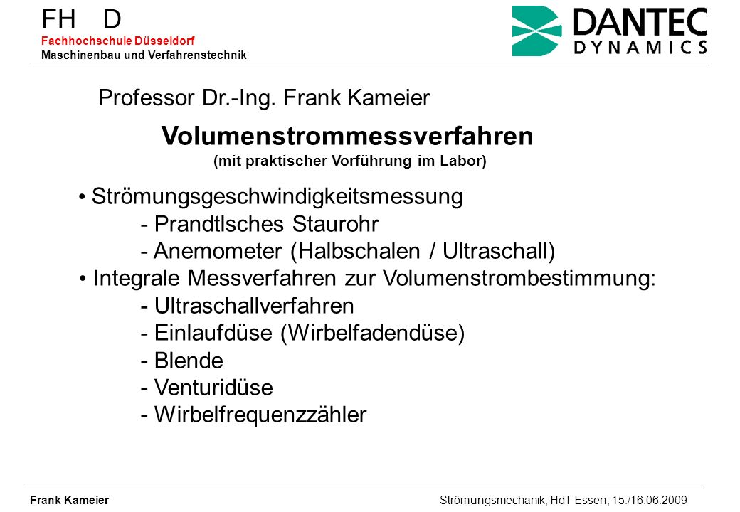 FH D Fachhochschule Düsseldorf Maschinenbau und Verfahrenstechnik Volumenstrommessverfahren (mit praktischer Vorführung im Labor) Frank Kameier Strömu