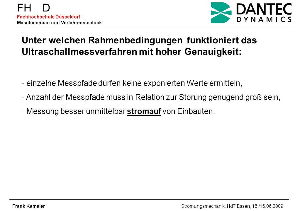 FH D Fachhochschule Düsseldorf Maschinenbau und Verfahrenstechnik Frank Kameier Strömungsmechanik, HdT Essen, 15./16.06.2009 Unter welchen Rahmenbedin