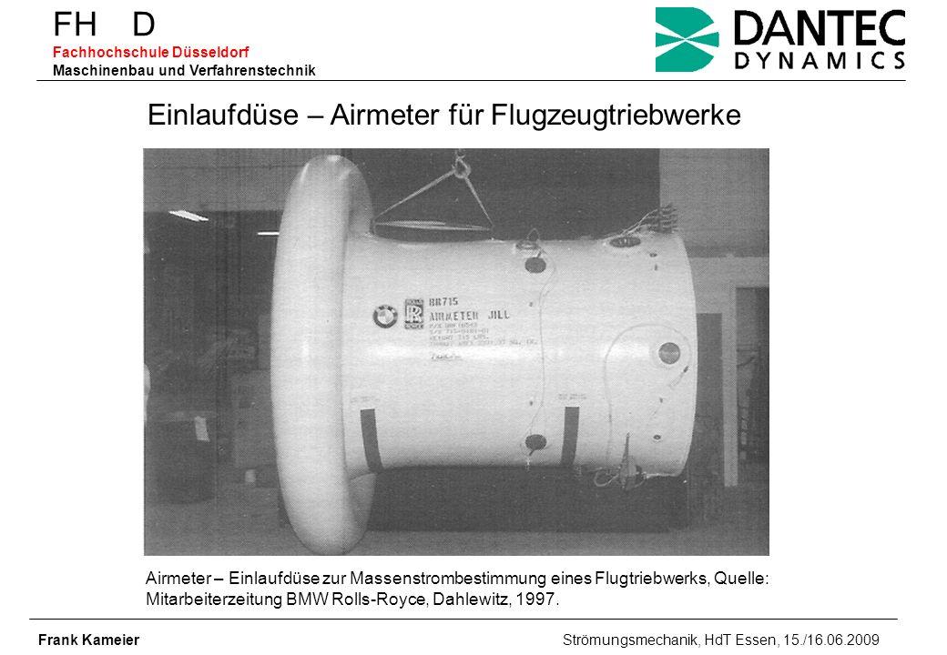 FH D Fachhochschule Düsseldorf Maschinenbau und Verfahrenstechnik Frank Kameier Strömungsmechanik, HdT Essen, 15./16.06.2009 Einlaufdüse – Airmeter fü