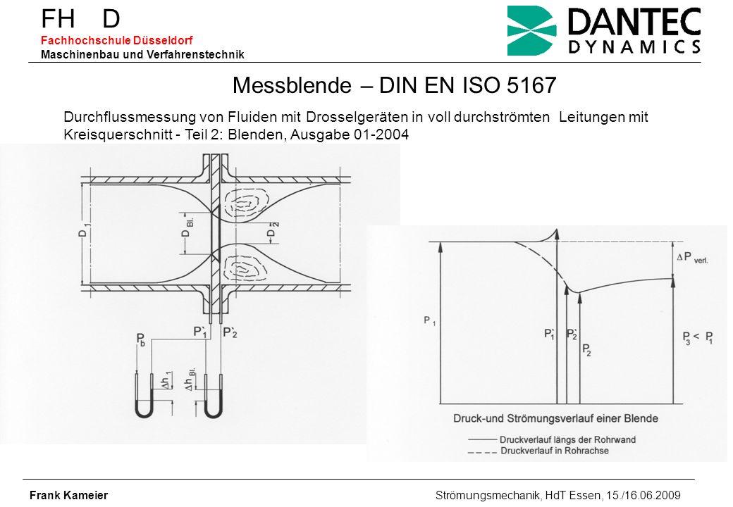 FH D Fachhochschule Düsseldorf Maschinenbau und Verfahrenstechnik Frank Kameier Strömungsmechanik, HdT Essen, 15./16.06.2009 Messblende – DIN EN ISO 5