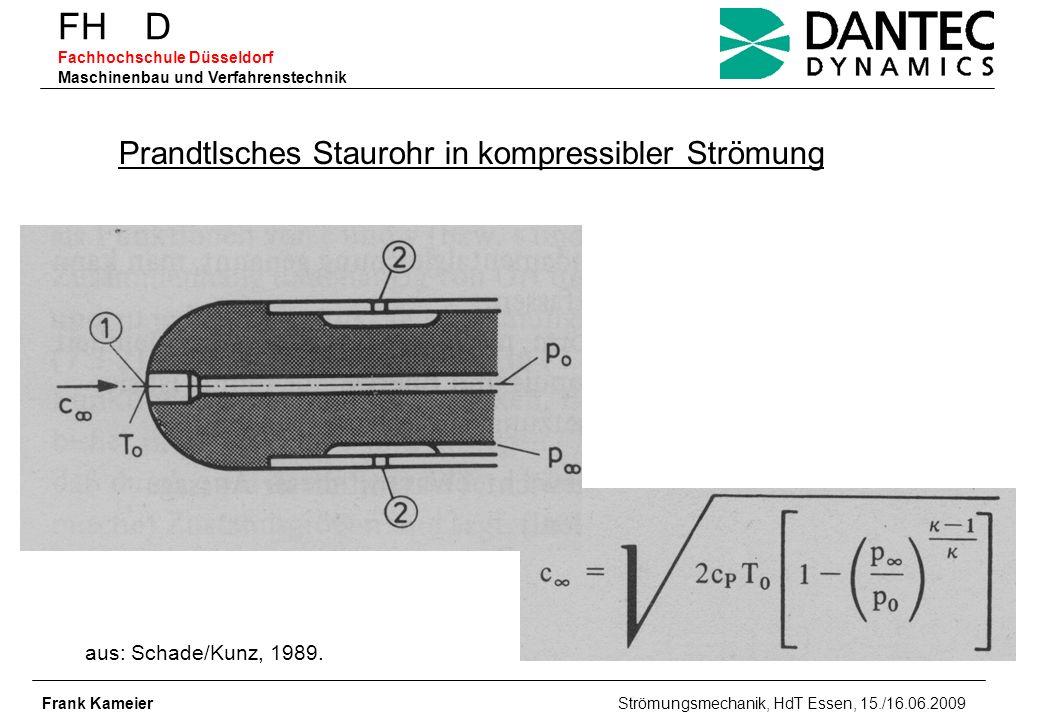 FH D Fachhochschule Düsseldorf Maschinenbau und Verfahrenstechnik Frank Kameier Strömungsmechanik, HdT Essen, 15./16.06.2009 Prandtlsches Staurohr in