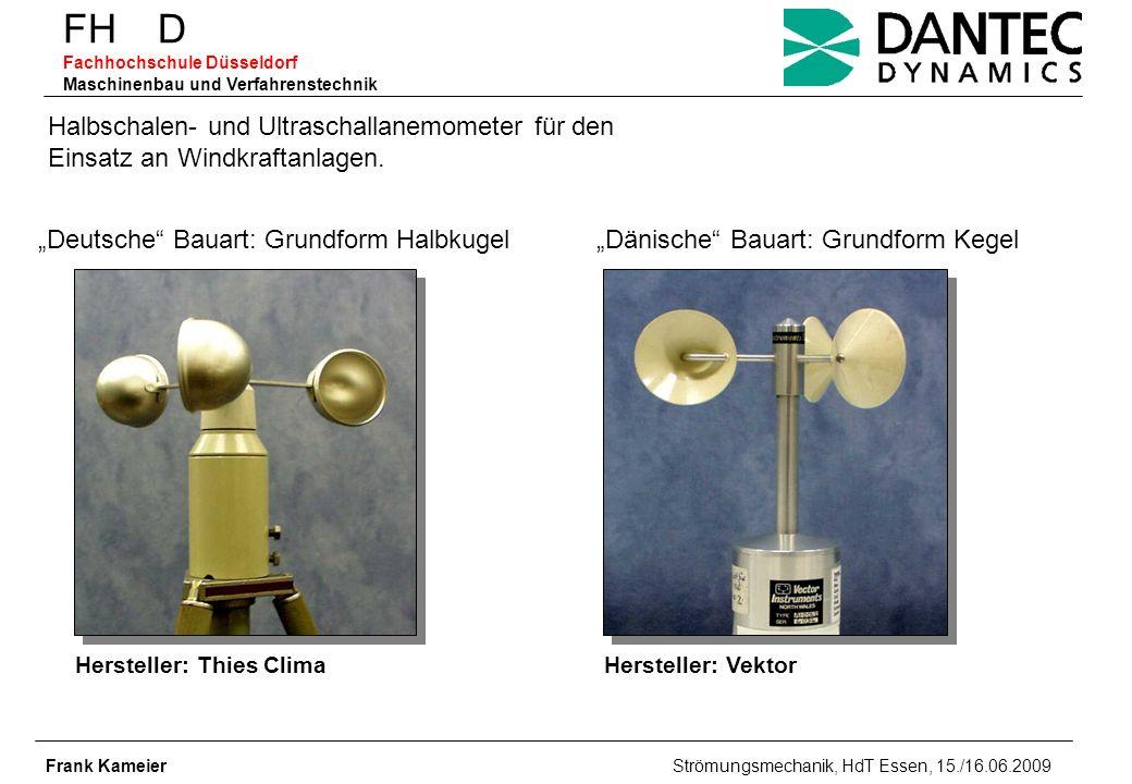 FH D Fachhochschule Düsseldorf Maschinenbau und Verfahrenstechnik Frank Kameier Strömungsmechanik, HdT Essen, 15./16.06.2009 Messblende – DIN EN ISO 5167 - kompressibel [ m 3 /s ] [ kg/s ] Isentropenexponent für Luft zwei Messgrößen