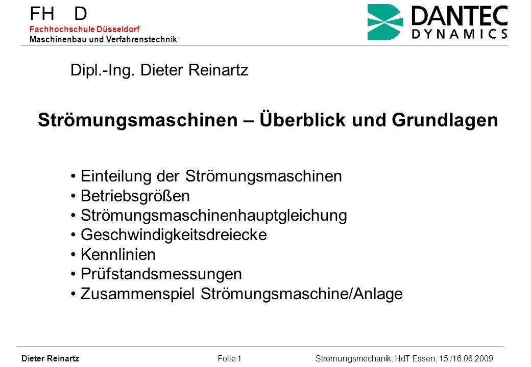 FH D Fachhochschule Düsseldorf Maschinenbau und Verfahrenstechnik Dieter Reinartz Folie 1 Strömungsmechanik, HdT Essen, 15./16.06.2009 Dipl.-Ing. Diet