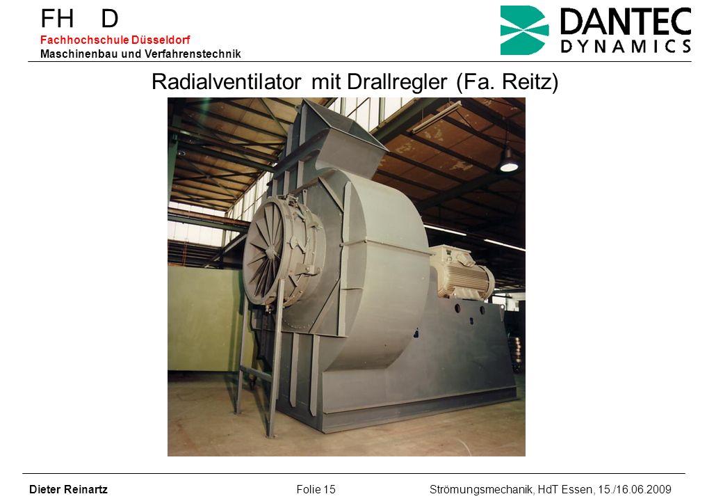 FH D Fachhochschule Düsseldorf Maschinenbau und Verfahrenstechnik Dieter Reinartz Folie 15 Strömungsmechanik, HdT Essen, 15./16.06.2009 Radialventilat