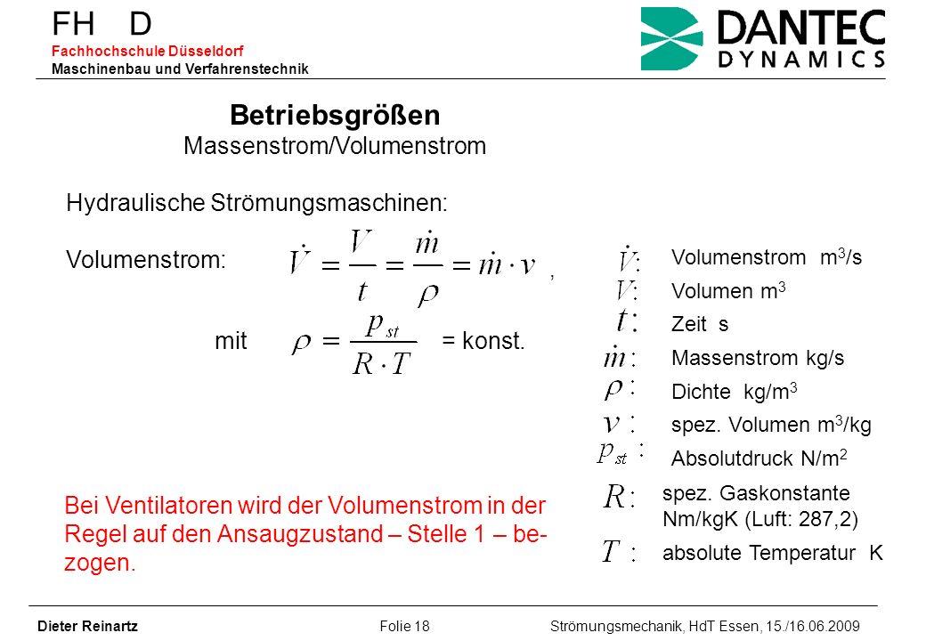 FH D Fachhochschule Düsseldorf Maschinenbau und Verfahrenstechnik Dieter Reinartz Folie 18 Strömungsmechanik, HdT Essen, 15./16.06.2009 Betriebsgrößen