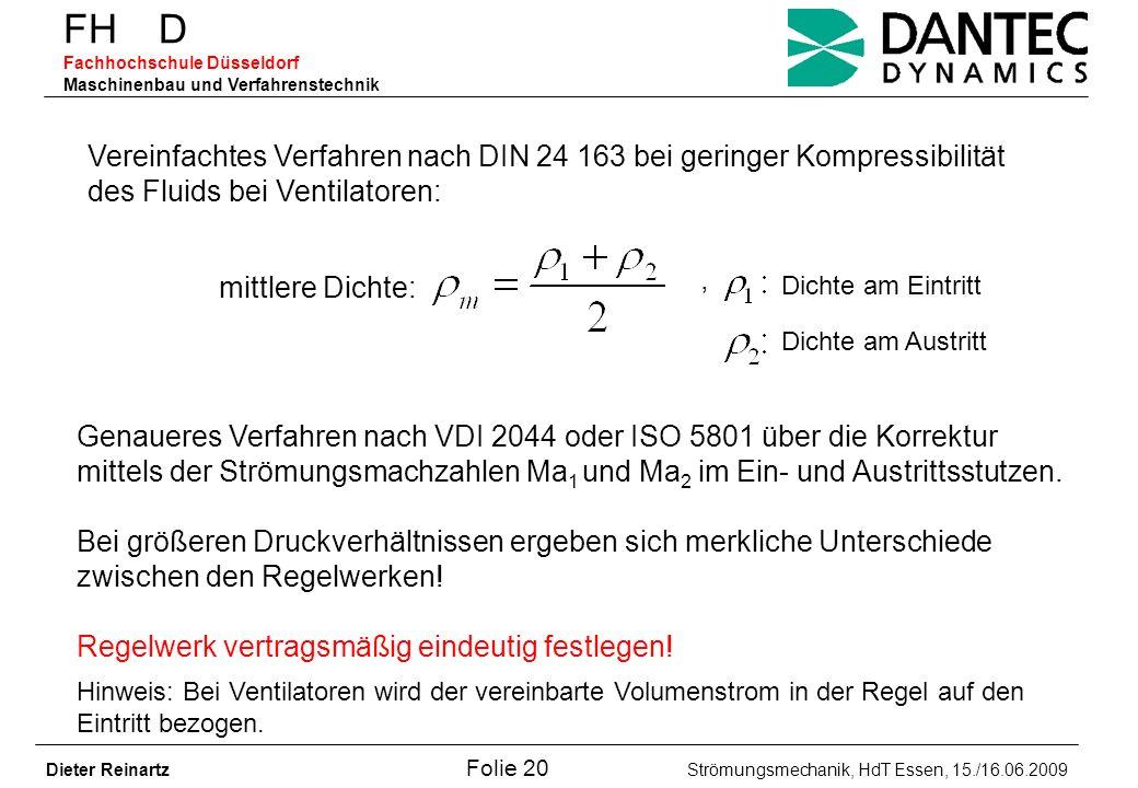FH D Fachhochschule Düsseldorf Maschinenbau und Verfahrenstechnik Dieter Reinartz Folie 20 Strömungsmechanik, HdT Essen, 15./16.06.2009 Vereinfachtes