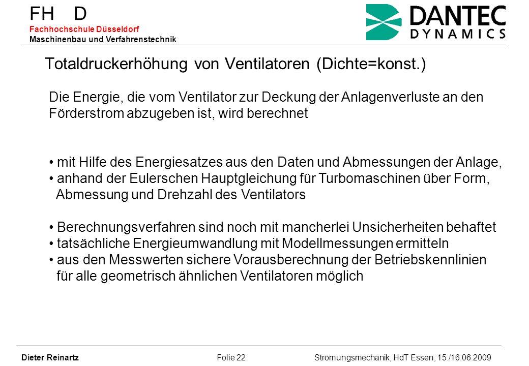 FH D Fachhochschule Düsseldorf Maschinenbau und Verfahrenstechnik Dieter Reinartz Folie 22 Strömungsmechanik, HdT Essen, 15./16.06.2009 Totaldruckerhö