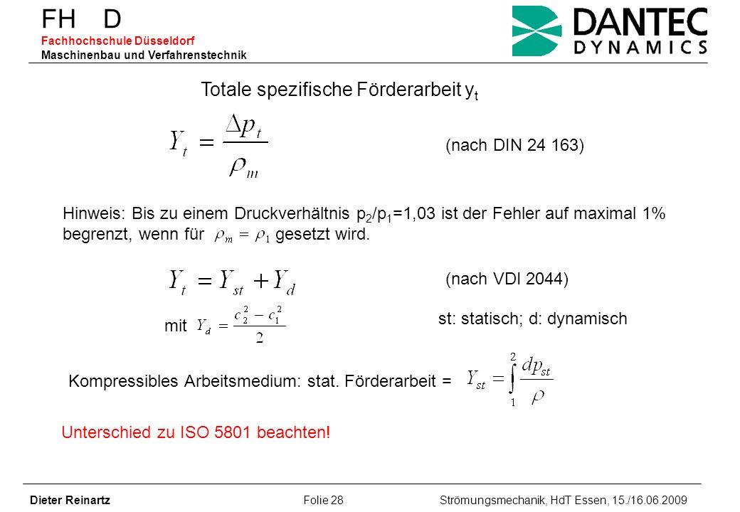 FH D Fachhochschule Düsseldorf Maschinenbau und Verfahrenstechnik Dieter Reinartz Folie 28 Strömungsmechanik, HdT Essen, 15./16.06.2009 Totale spezifi