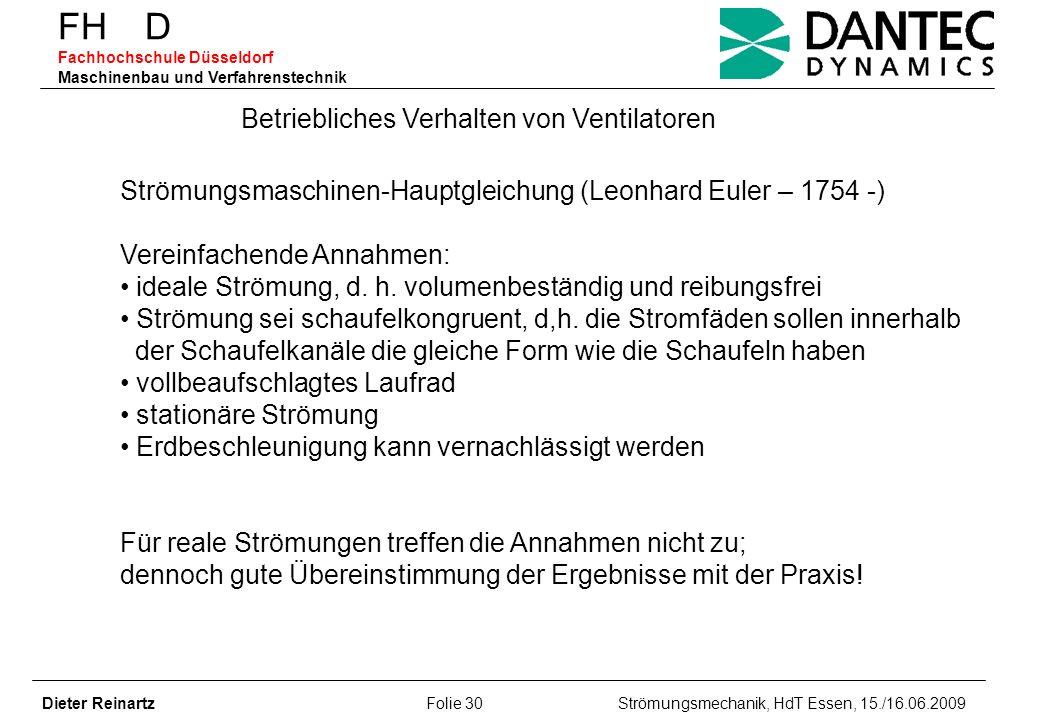 FH D Fachhochschule Düsseldorf Maschinenbau und Verfahrenstechnik Dieter Reinartz Folie 30 Strömungsmechanik, HdT Essen, 15./16.06.2009 Betriebliches