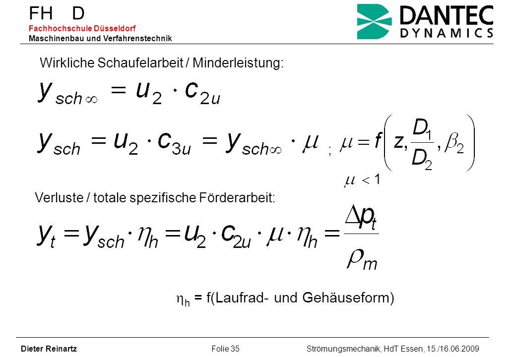 FH D Fachhochschule Düsseldorf Maschinenbau und Verfahrenstechnik Dieter Reinartz Folie 35 Strömungsmechanik, HdT Essen, 15./16.06.2009 Wirkliche Scha
