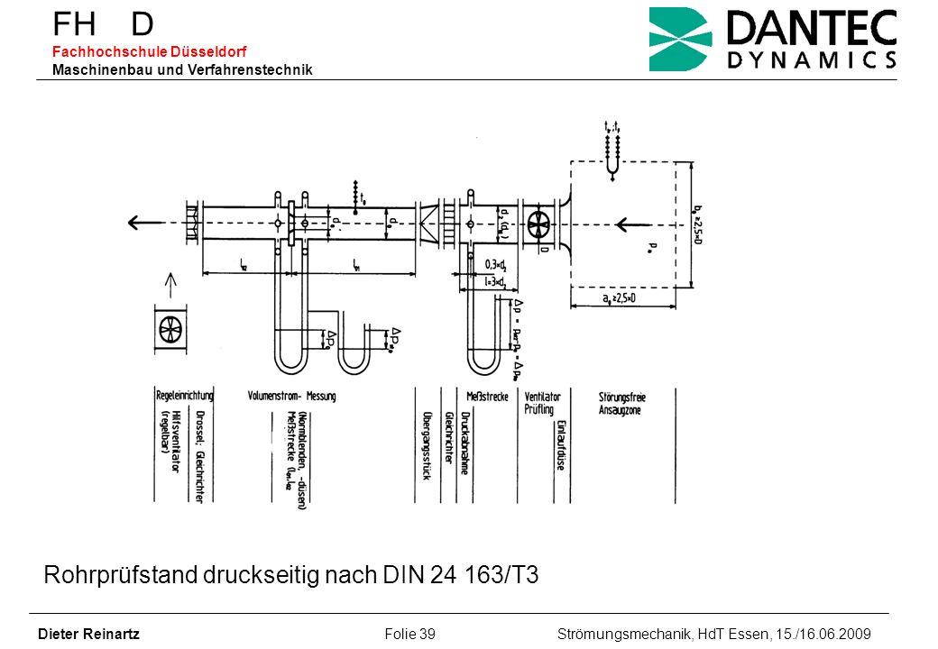 FH D Fachhochschule Düsseldorf Maschinenbau und Verfahrenstechnik Dieter Reinartz Folie 39 Strömungsmechanik, HdT Essen, 15./16.06.2009 Rohrprüfstand