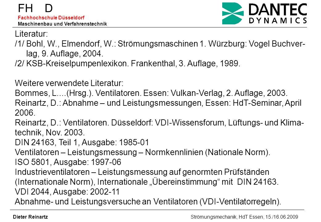 FH D Fachhochschule Düsseldorf Maschinenbau und Verfahrenstechnik Dieter Reinartz Strömungsmechanik, HdT Essen, 15./16.06.2009 Literatur: /1/ Bohl, W.