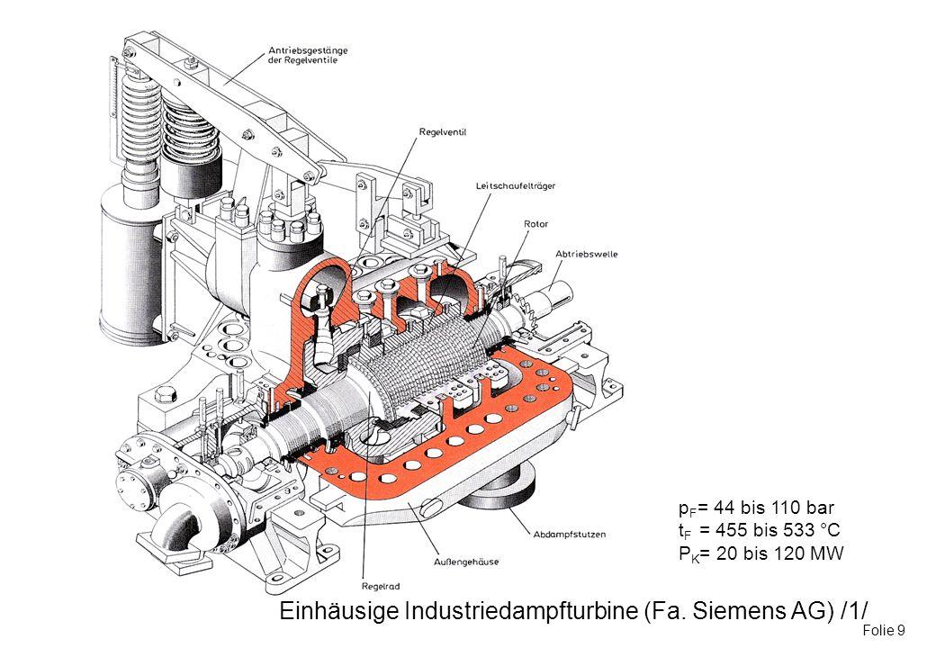 Einhäusige Industriedampfturbine (Fa. Siemens AG) /1/ Folie 9 p F = 44 bis 110 bar t F = 455 bis 533 °C P K = 20 bis 120 MW