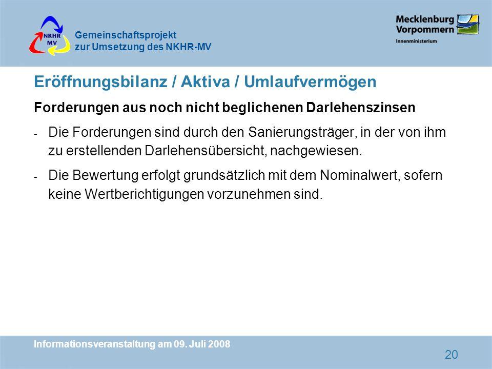 Gemeinschaftsprojekt zur Umsetzung des NKHR-MV Informationsveranstaltung am 09. Juli 2008 20 Eröffnungsbilanz / Aktiva / Umlaufvermögen Forderungen au