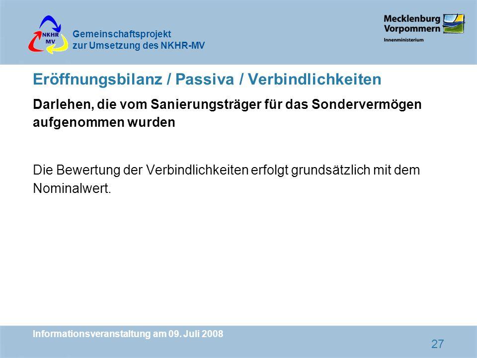 Gemeinschaftsprojekt zur Umsetzung des NKHR-MV Informationsveranstaltung am 09. Juli 2008 27 Eröffnungsbilanz / Passiva / Verbindlichkeiten Darlehen,