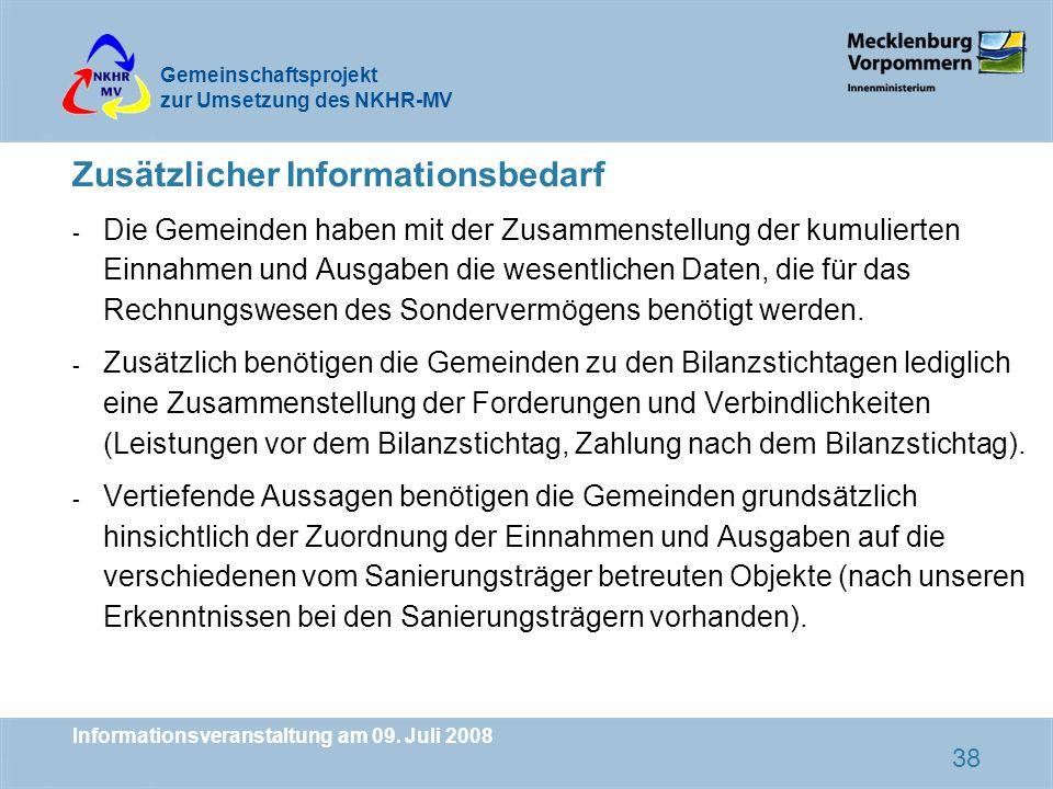 Gemeinschaftsprojekt zur Umsetzung des NKHR-MV Informationsveranstaltung am 09. Juli 2008 38 Zusätzlicher Informationsbedarf - Die Gemeinden haben mit