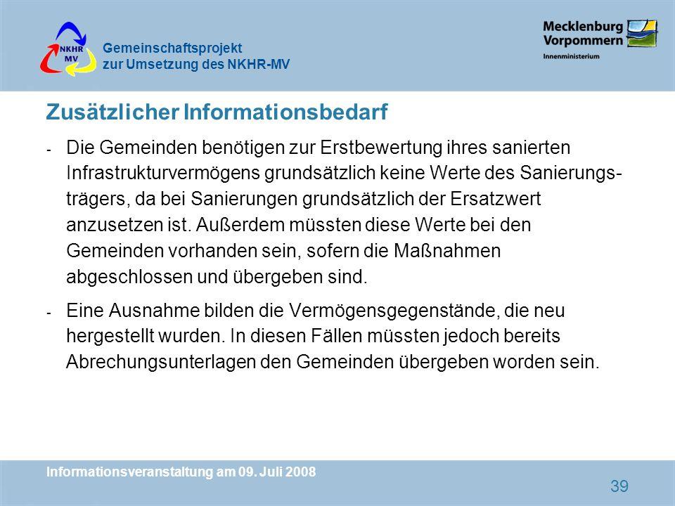 Gemeinschaftsprojekt zur Umsetzung des NKHR-MV Informationsveranstaltung am 09. Juli 2008 39 Zusätzlicher Informationsbedarf - Die Gemeinden benötigen